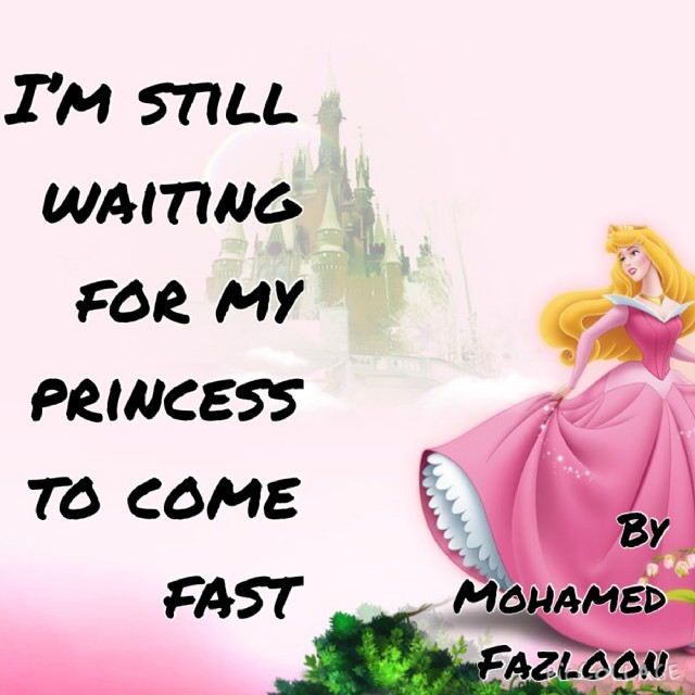 Im Still Waiting For My Princess To Come Fast Poem By Mohamed