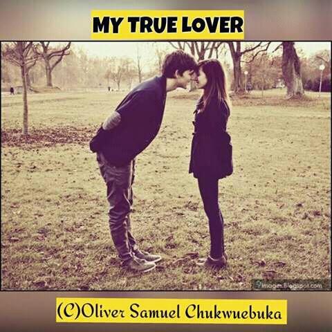 My True Lover Poem by oliver Samuel Chukwuebuka - Poem Hunter