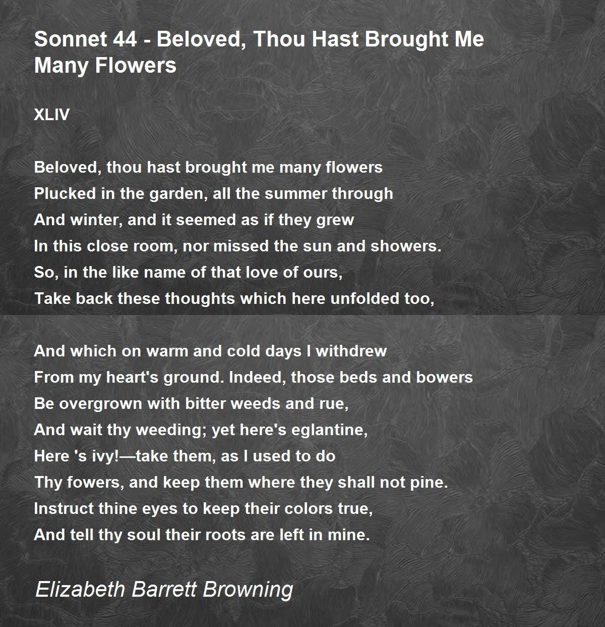 """elizabeth browning sonnet 14 Elizabeth barrett browning sonnet 14 theme: in this poem ebb has accepted her suitor""""s love, but now makes demands regarding the nature of that loveshe urges her lover to love her not for any particular reason, but simply because he loves her """"for love""""s sake only."""