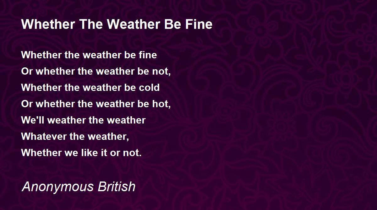 Whether The Weather Be Fine Poem by Anonymous British - Poem Hunter