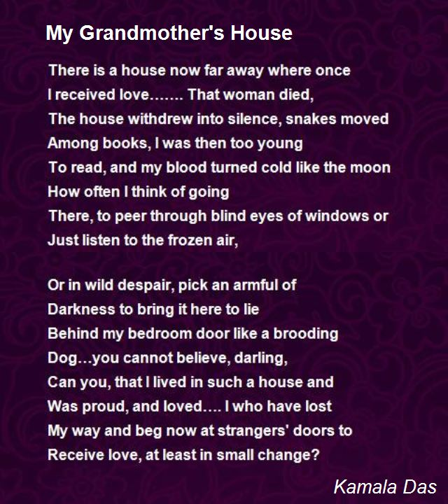 my grandmother s house poem by kamla das Verse of nissim ezekiel, kamla das, dom moraes, ak ramanujan, pritish nandy, shiv k  in the poem 'my grandmother's house', she remembers this house as a.