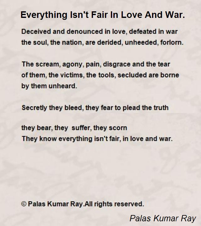 everything isn 39 t fair in love and war poem by palas kumar