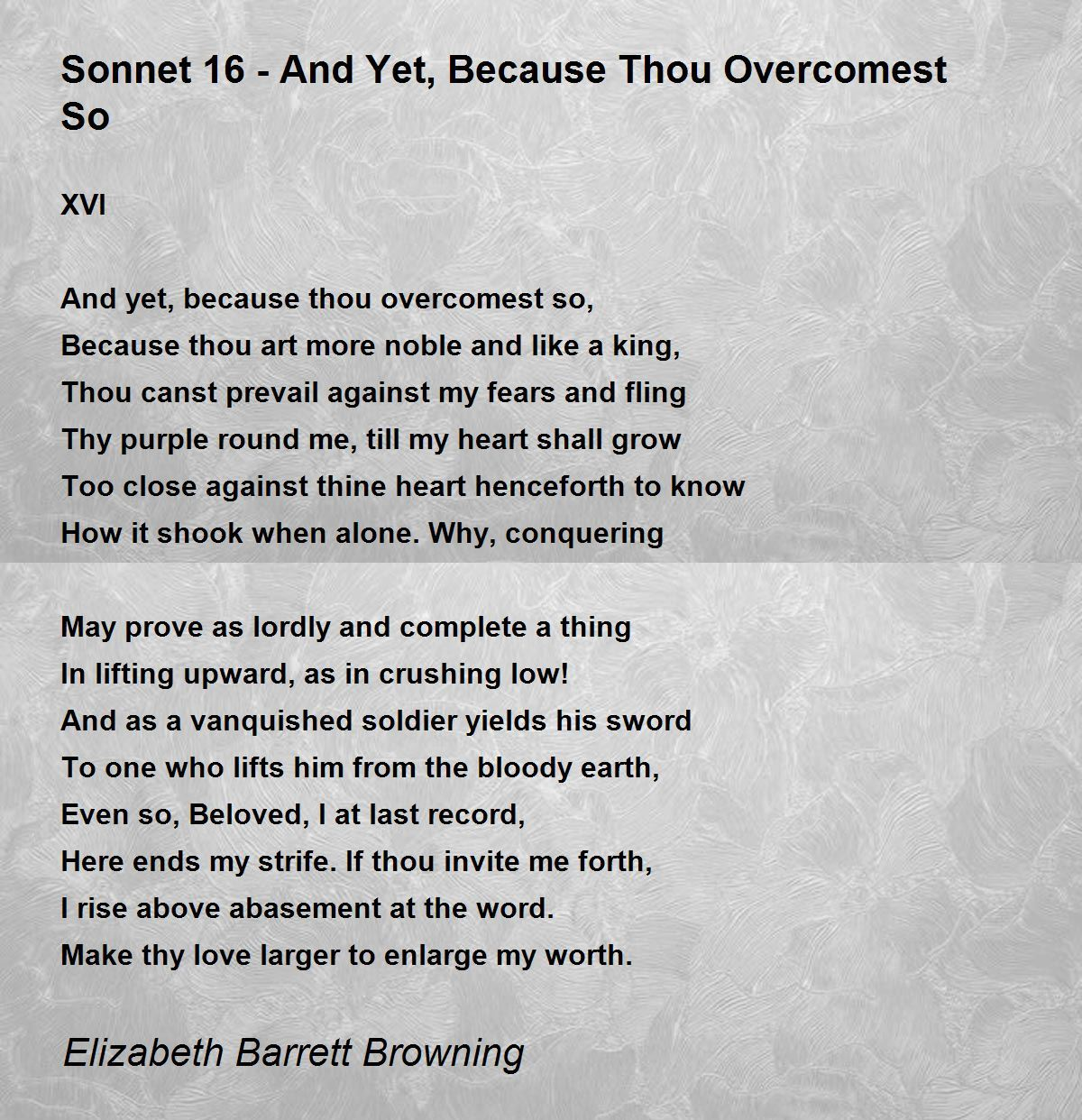 sonnet 16 analysis Read shakespeare's sonnet 16 in modern english: but why don't you use a more effective way of fighting this terrible tyrant, time and defend yourself with more effective methods than my useless poems.