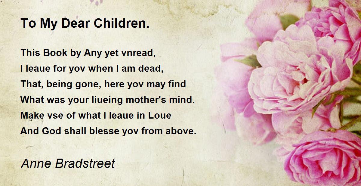 I Hate My Mom Poem: To My Dear Children. Poem By Anne Bradstreet