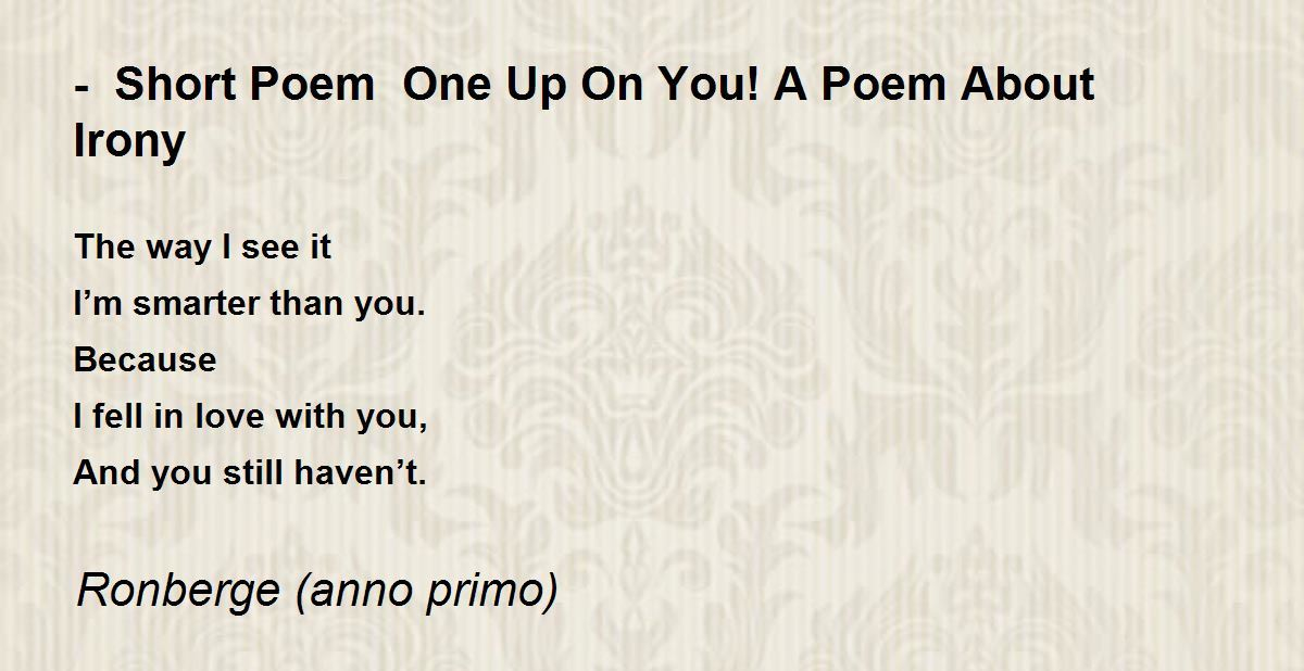 Short Poem One Up On You! A Poem About Irony Poem by Ronberge ...