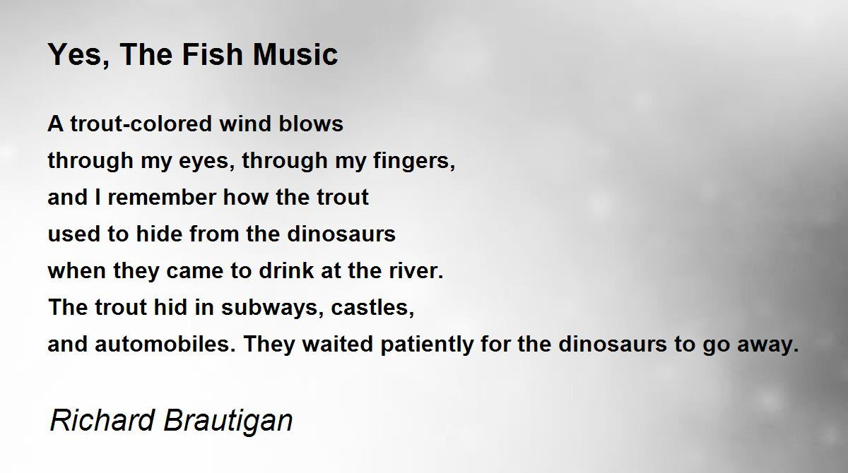 Yes the fish music poem by richard brautigan poem hunter for The fish poem