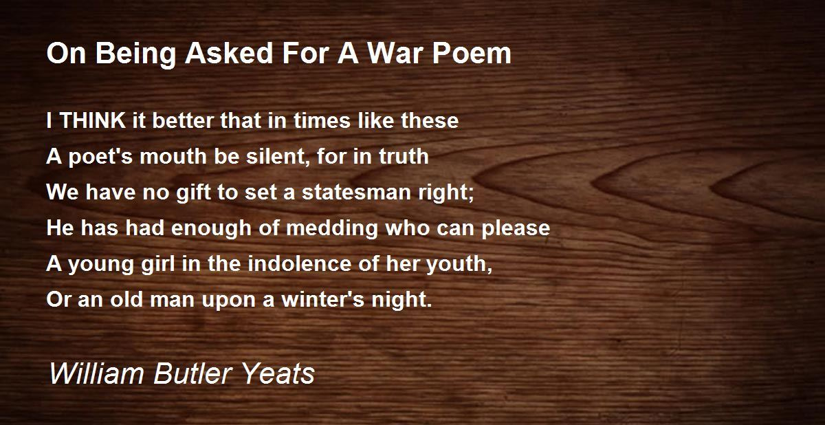 On Being Asked For A War Poem Poem by William Butler Yeats - Poem ...
